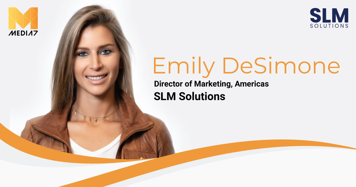 Q&A with Emily DeSimone, Director of Marketing, Americas at SLM Solutions