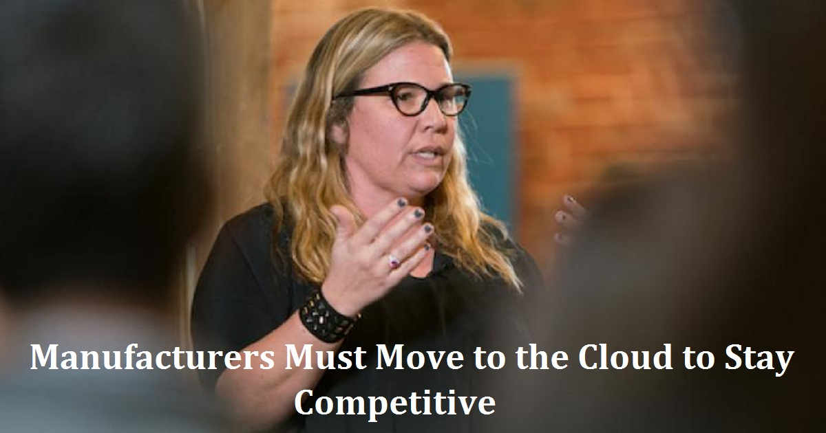 Manufacturers Must Move to the Cloud to Stay Competitive