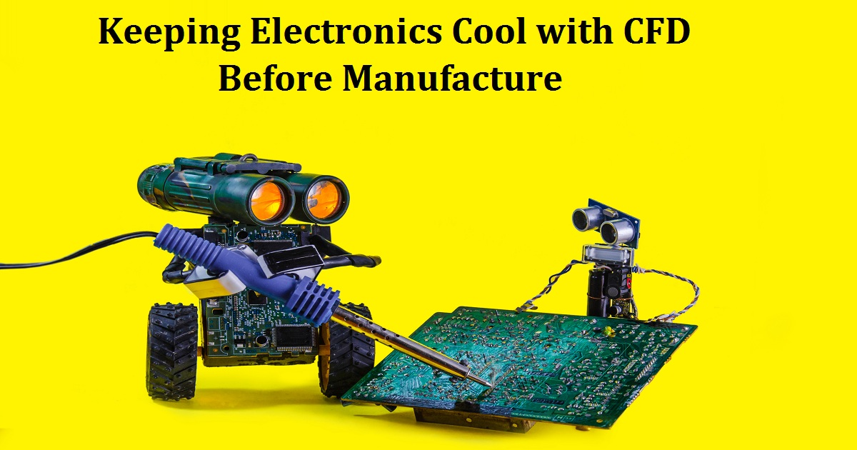 Keeping Electronics Cool with CFD Before Manufacture