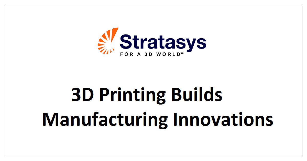 3D Printing Builds Manufacturing Innovations