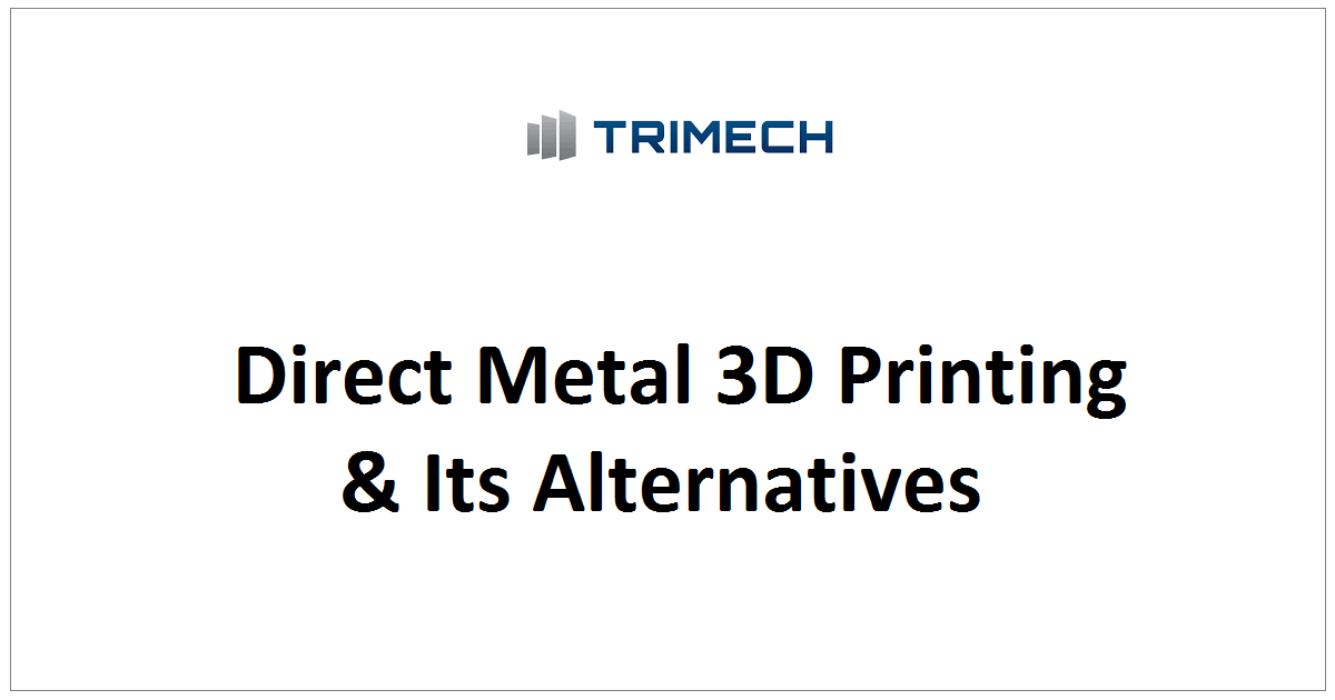 Direct Metal 3D Printing & Its Alternatives