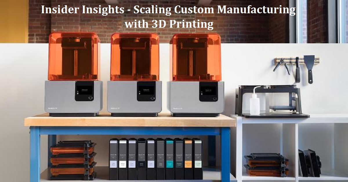 Insider Insights - Scaling Custom Manufacturing with 3D Printing