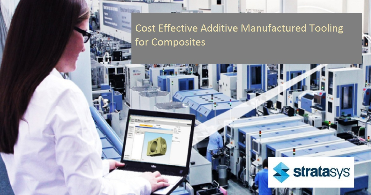 Cost Effective Additive Manufactured Tooling for Composites