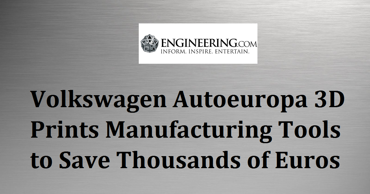 Volkswagen Autoeuropa 3D Prints Manufacturing Tools to Save Thousands of Euros