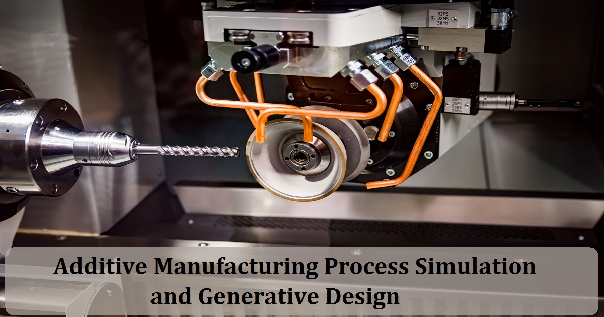 Additive Manufacturing Process Simulation and Generative Design