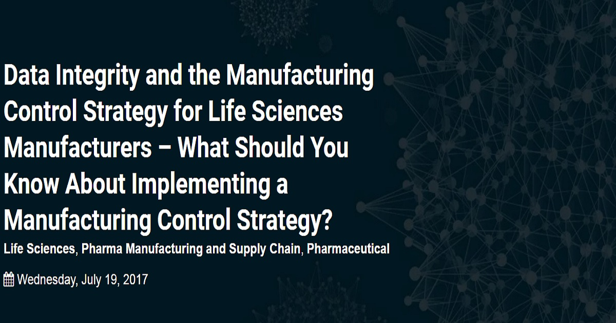 Data Integrity and the Manufacturing Control Strategy for Life Sciences Manufacturers