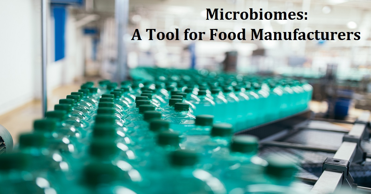 Microbiomes: A Tool for Food Manufacturers