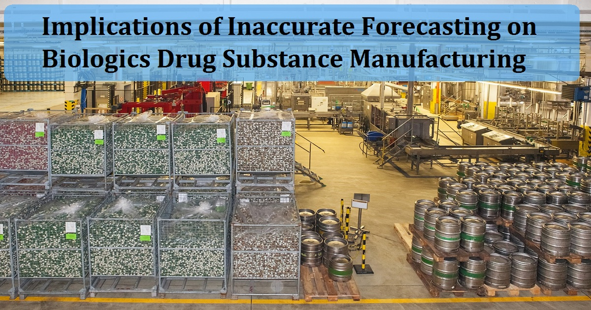 Implications of Inaccurate Forecasting on Biologics Drug Substance Manufacturing