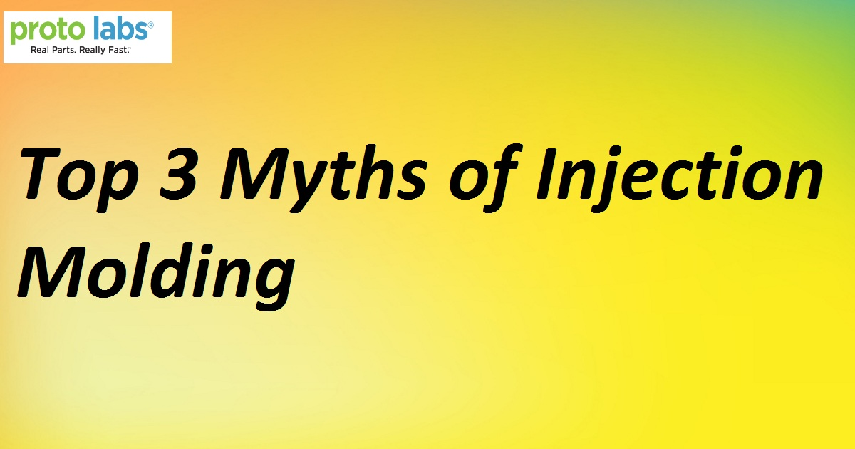 Top 3 Myths of Injection Molding