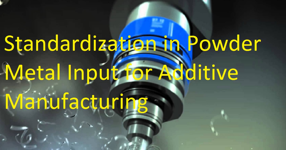 Ensuring Quality & Standardization in Powder Metal Input for Additive Manufacturing