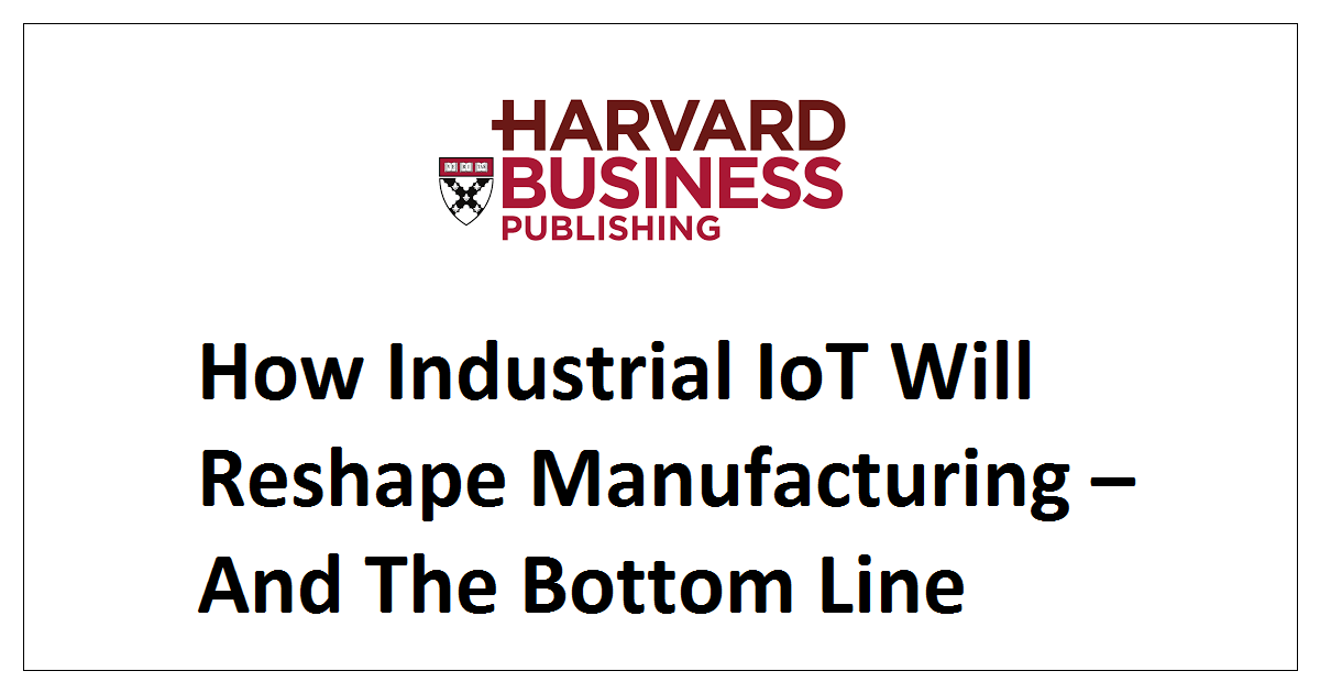How Industrial IoT Will Reshape Manufacturing – And The Bottom Line