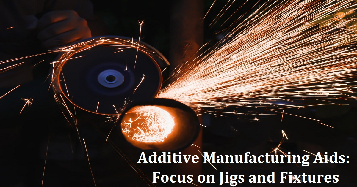 Additive Manufacturing Aids: Focus on Jigs and Fixtures