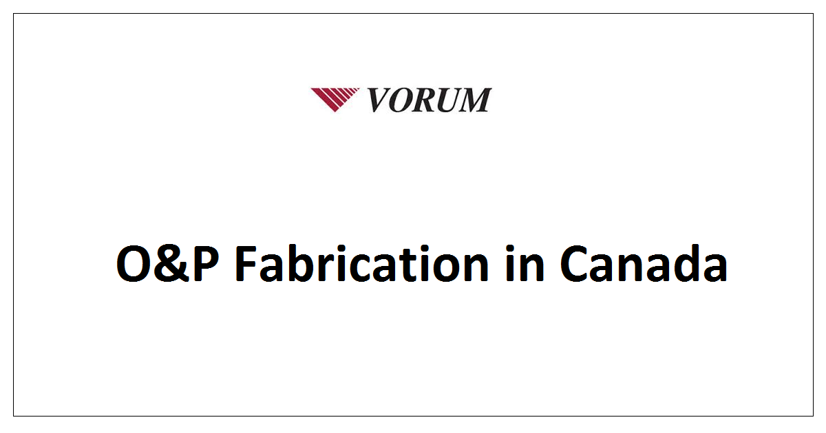 O&P Fabrication in Canada