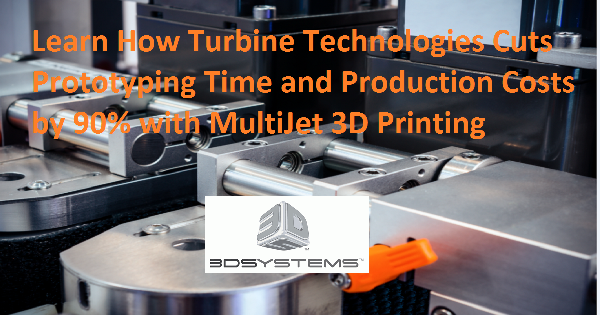 Learn How Turbine Technologies Cuts Prototyping Time and Production Costs by 90% with MultiJet 3D Printing