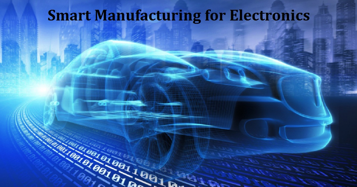 Smart Manufacturing for Electronics