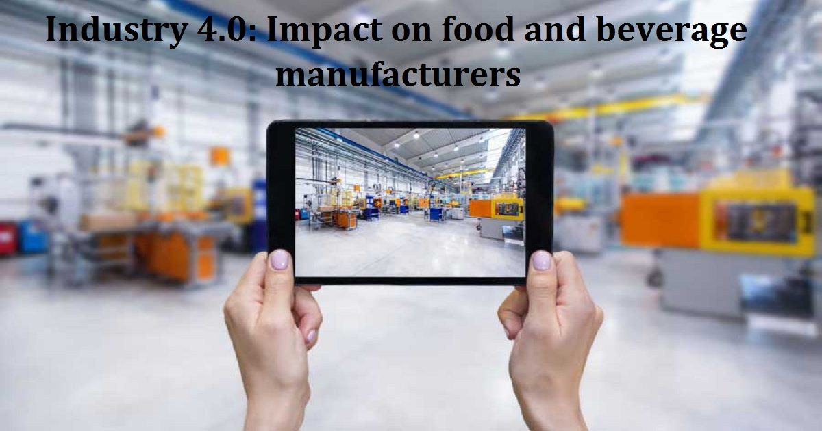 Industry 4.0: Impact on food and beverage manufacturers