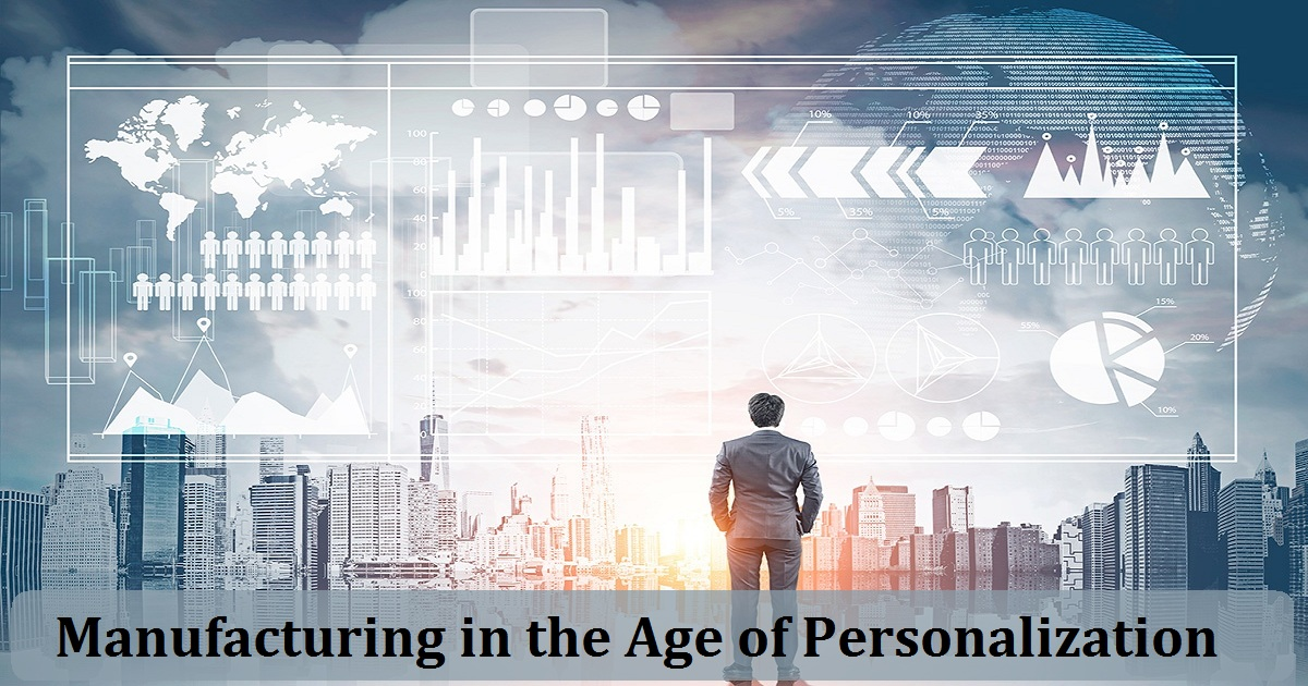 Manufacturing in the Age of Personalization - What you need to know