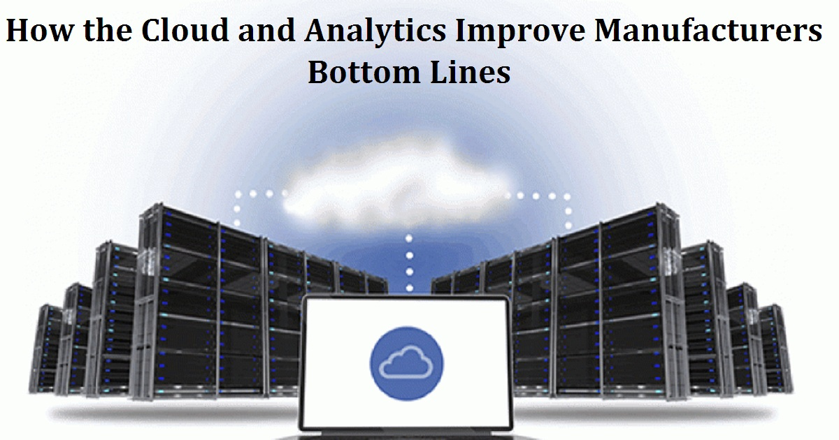 How the Cloud and Analytics Improve Manufacturers Bottom Lines