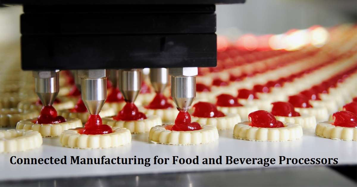 Connected Manufacturing for Food and Beverage Processors