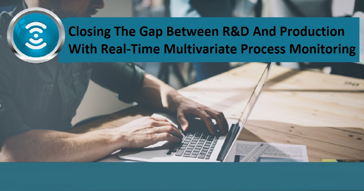 Closing The Gap Between R&D And Production With Real-Time Multivariate Process Monitoring