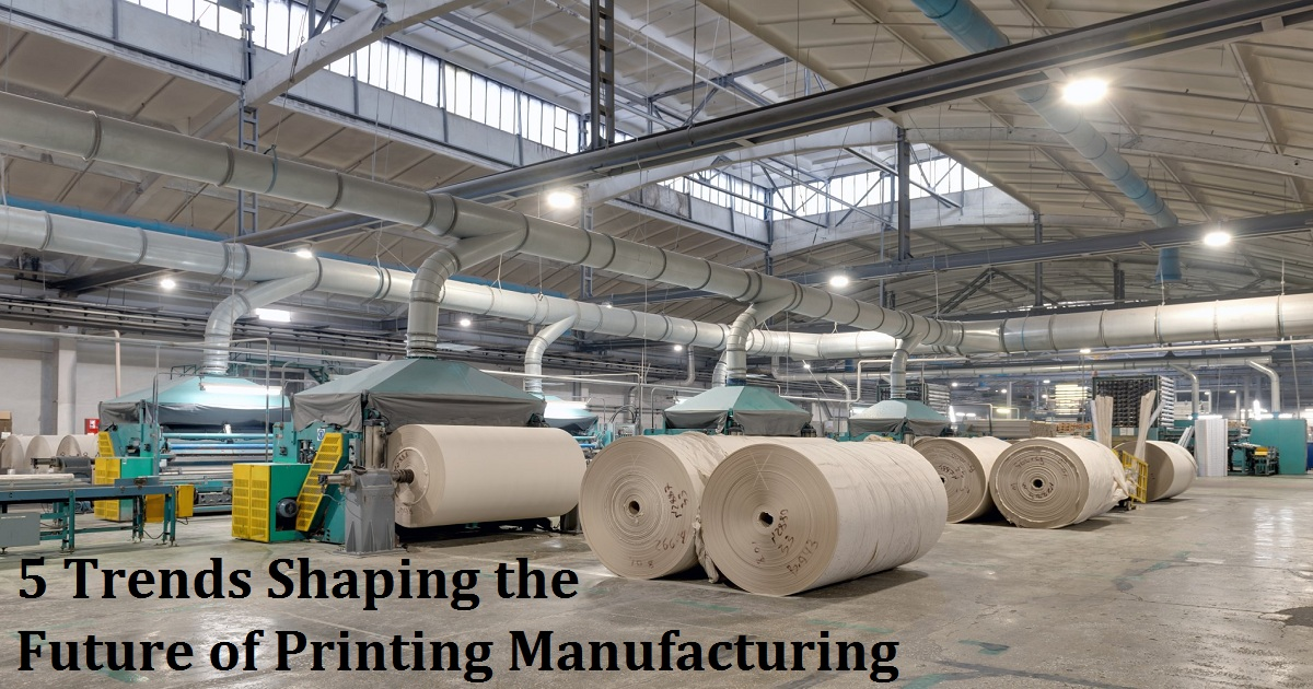 5 Trends Shaping the Future of Printing Manufacturing