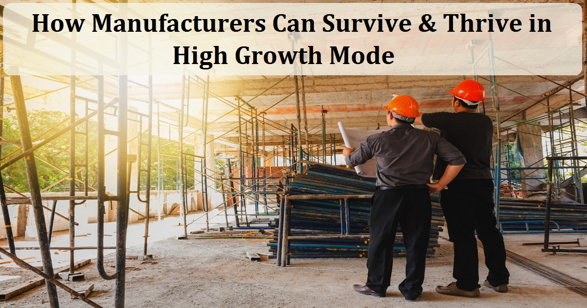 How Manufacturers Can Survive & Thrive in High Growth Mode