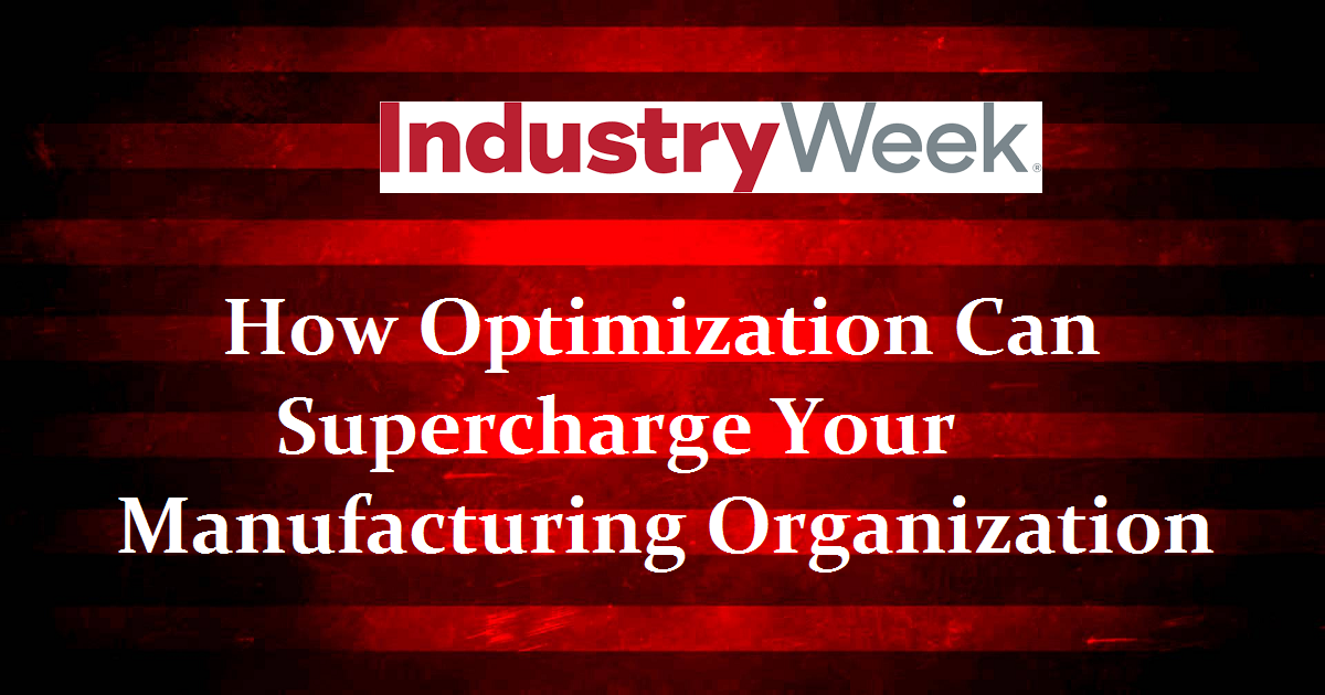 How Optimization Can Supercharge Your Manufacturing Organization