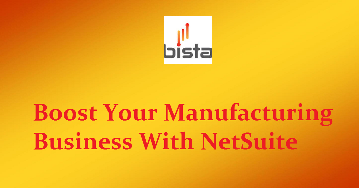 Boost Your Manufacturing Business With NetSuite