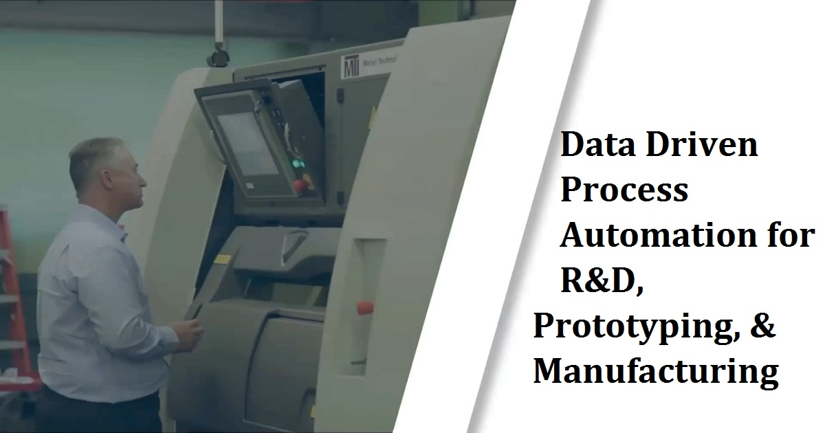 Data Driven Process Automation for R&D, Prototyping, & Manufacturing