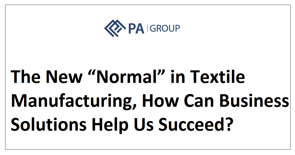 "The New ""Normal"" in Textile Manufacturing, How Can Business Solutions Help Us Succeed?"