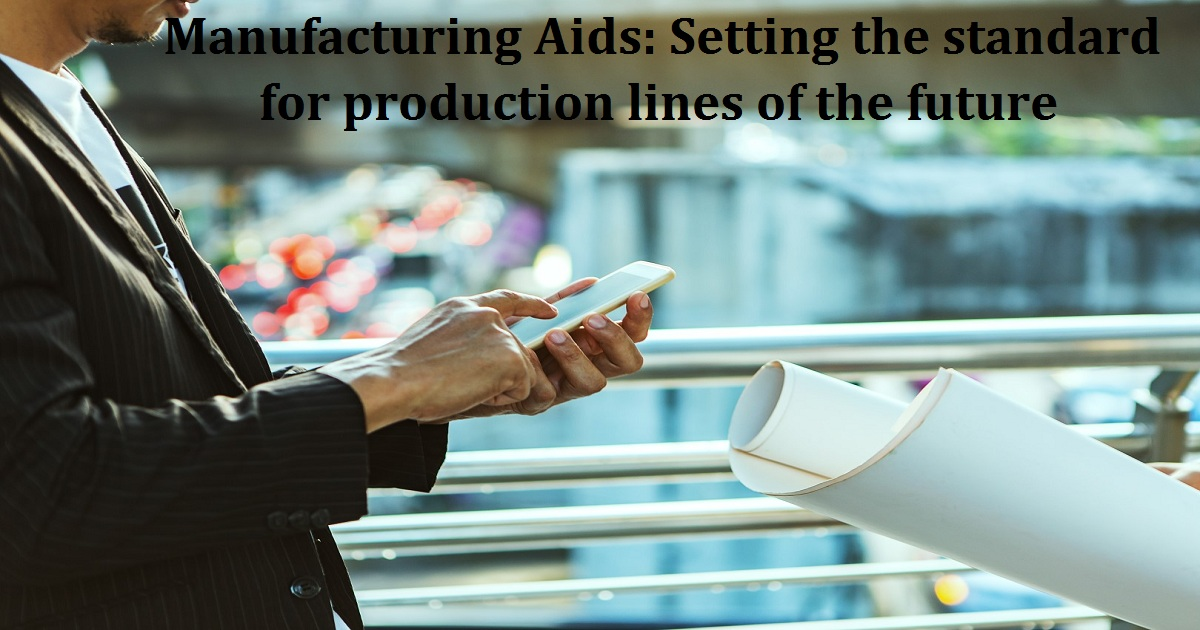 Manufacturing Aids: Setting the standard for production lines of the future