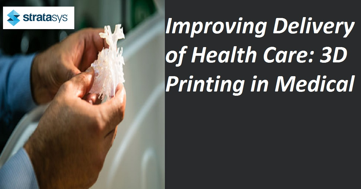Improving Delivery of Health Care: 3D Printing in Medical