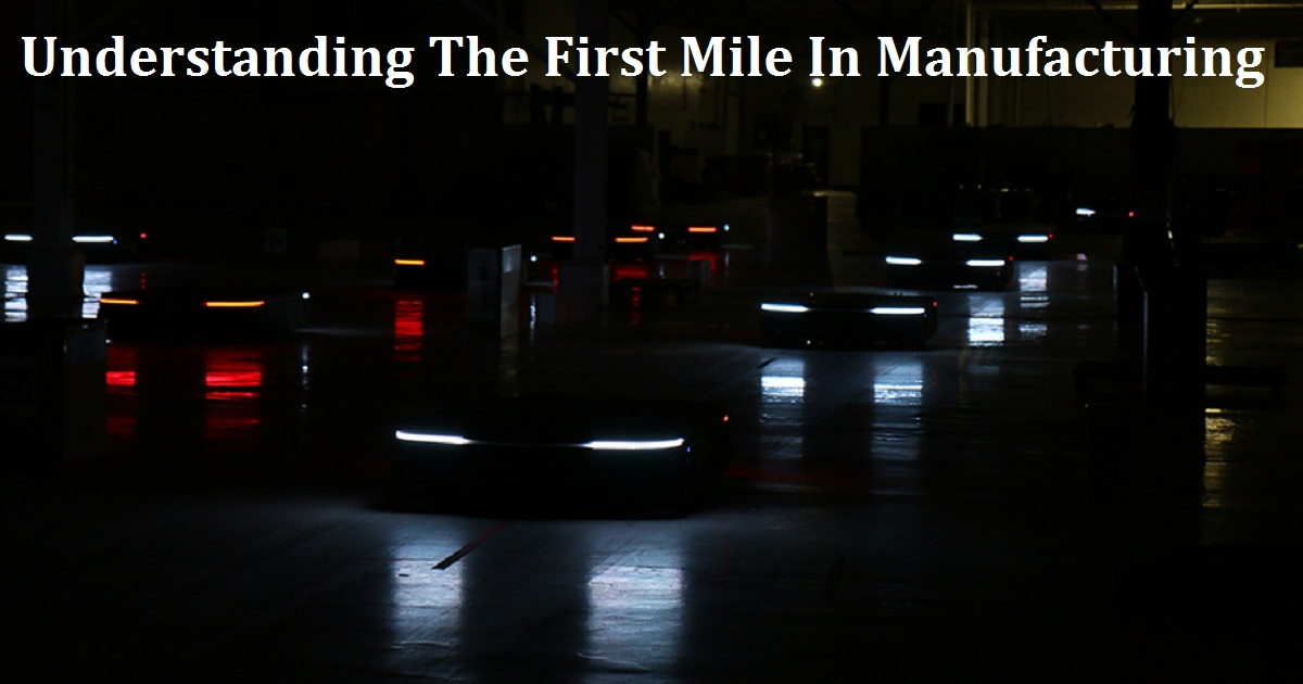 Understanding The First Mile In Manufacturing