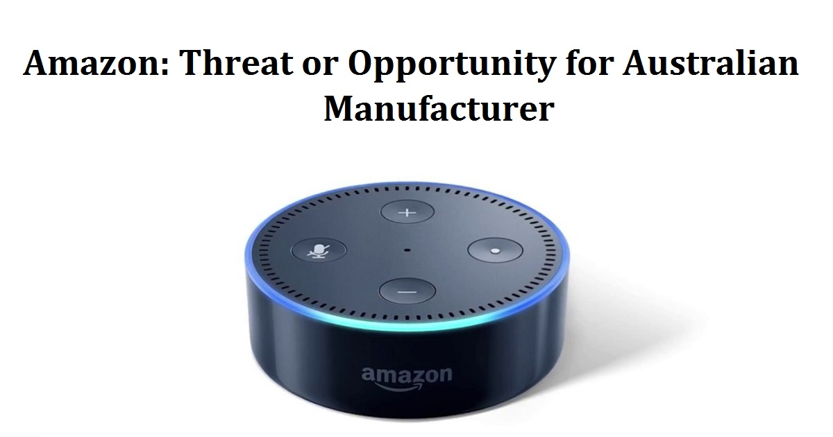 Amazon: Threat or Opportunity for Australian Manufacturer