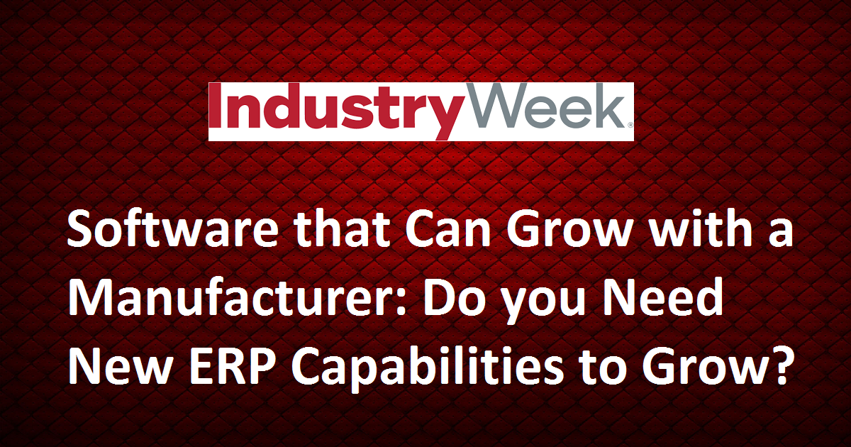 Software that Can Grow with a Manufacturer: Do you Need New ERP Capabilities to Grow?