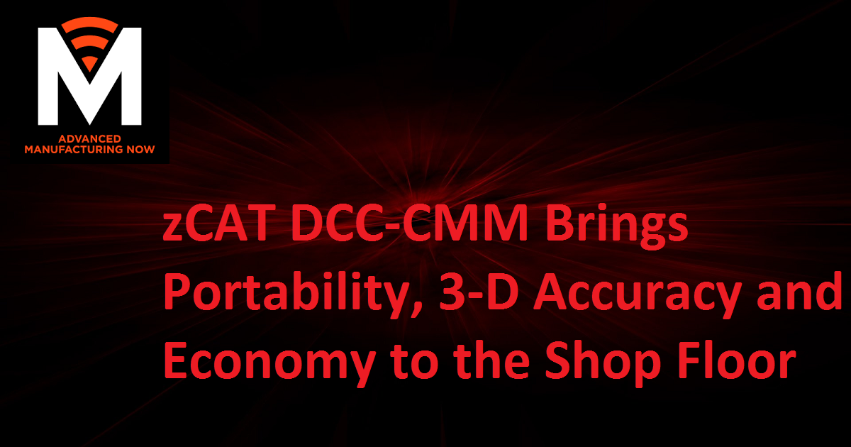 zCAT DCC-CMM Brings Portability, 3-D Accuracy and Economy to the Shop Floor
