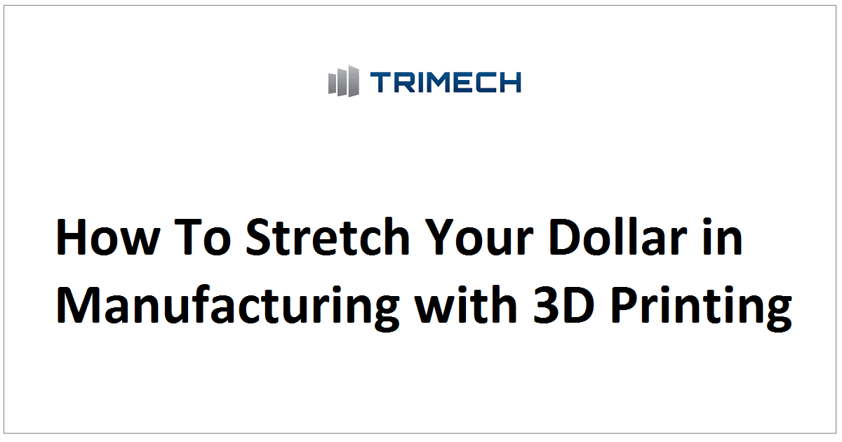 How To Stretch Your Dollar in Manufacturing with 3D Printing