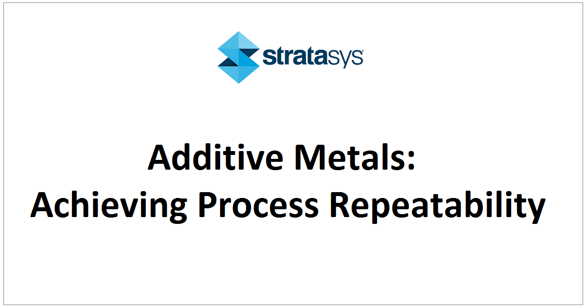 Additive Metals: Achieving Process Repeatability