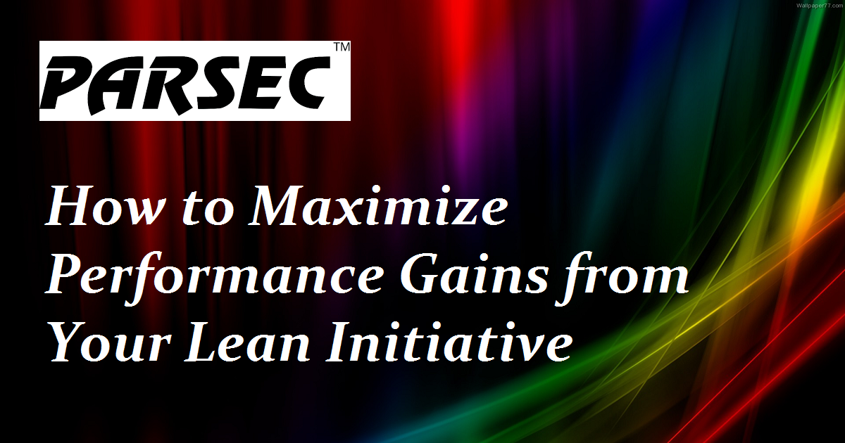 How to Maximize Performance Gains from Your Lean Initiative