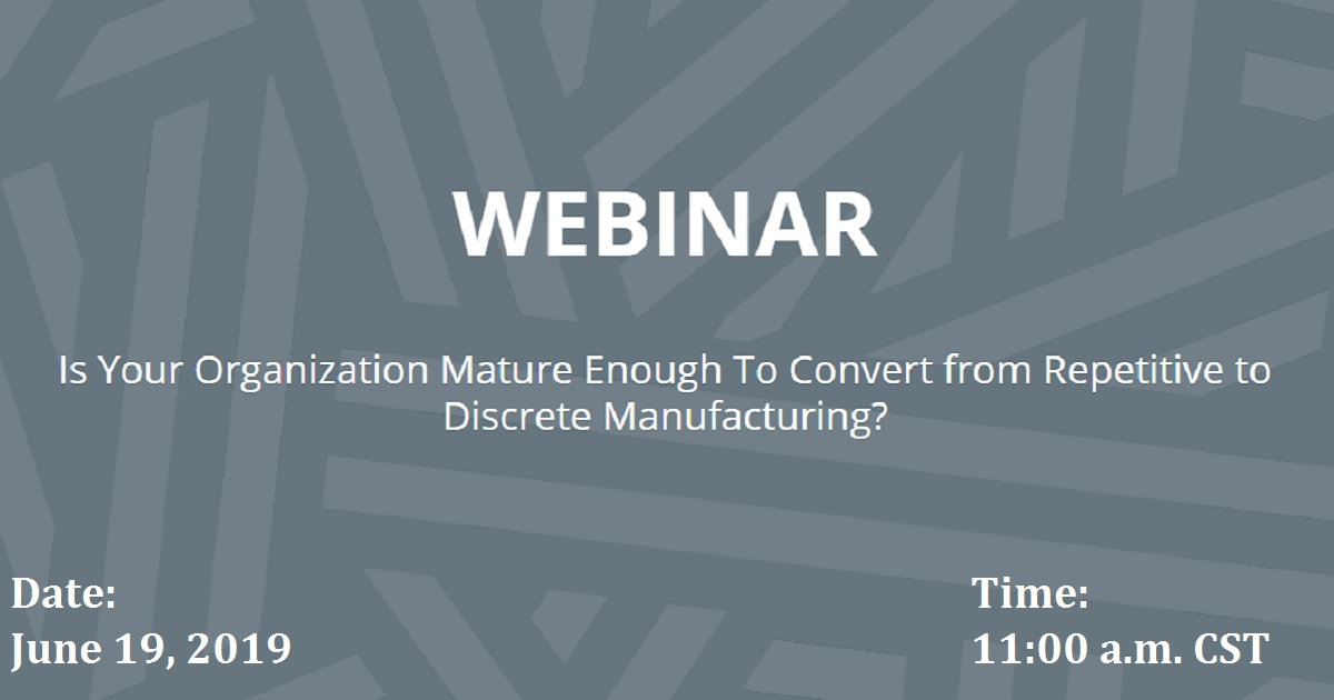 Is Your Organization Mature Enough To Convert from Repetitive to Discrete Manufacturing?