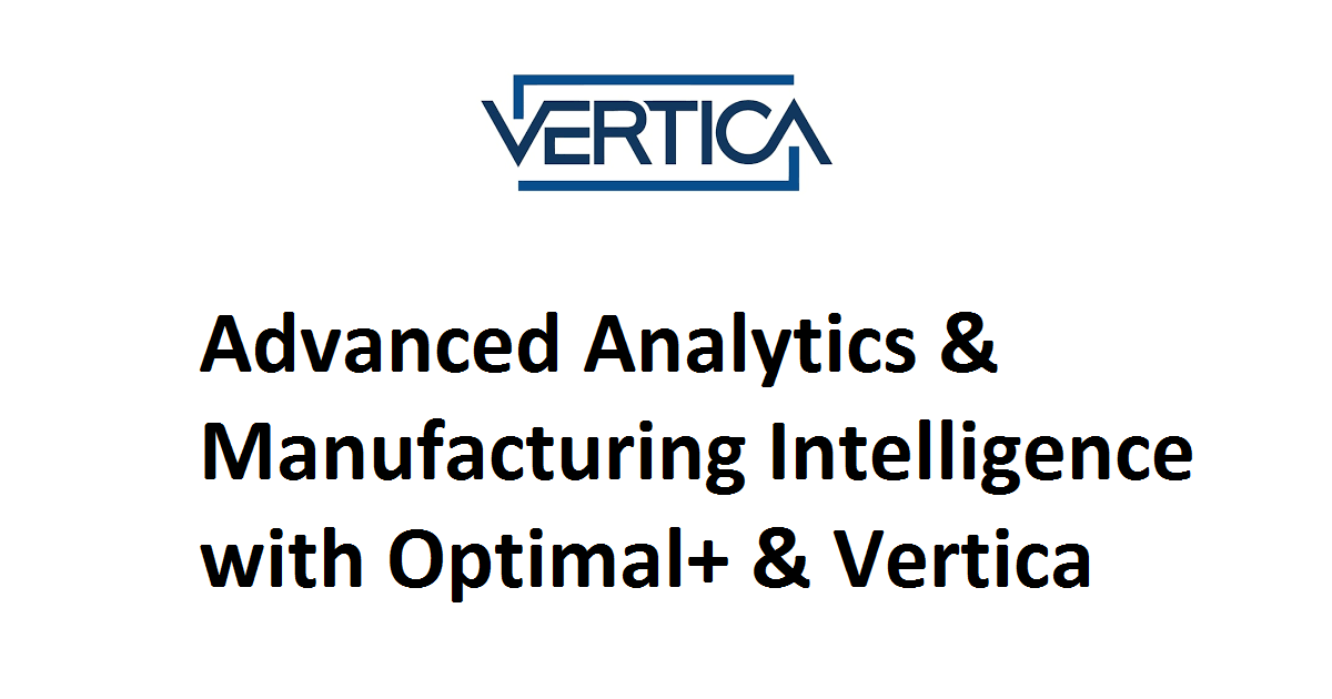 Advanced Analytics & Manufacturing Intelligence with Optimal+ & Vertica