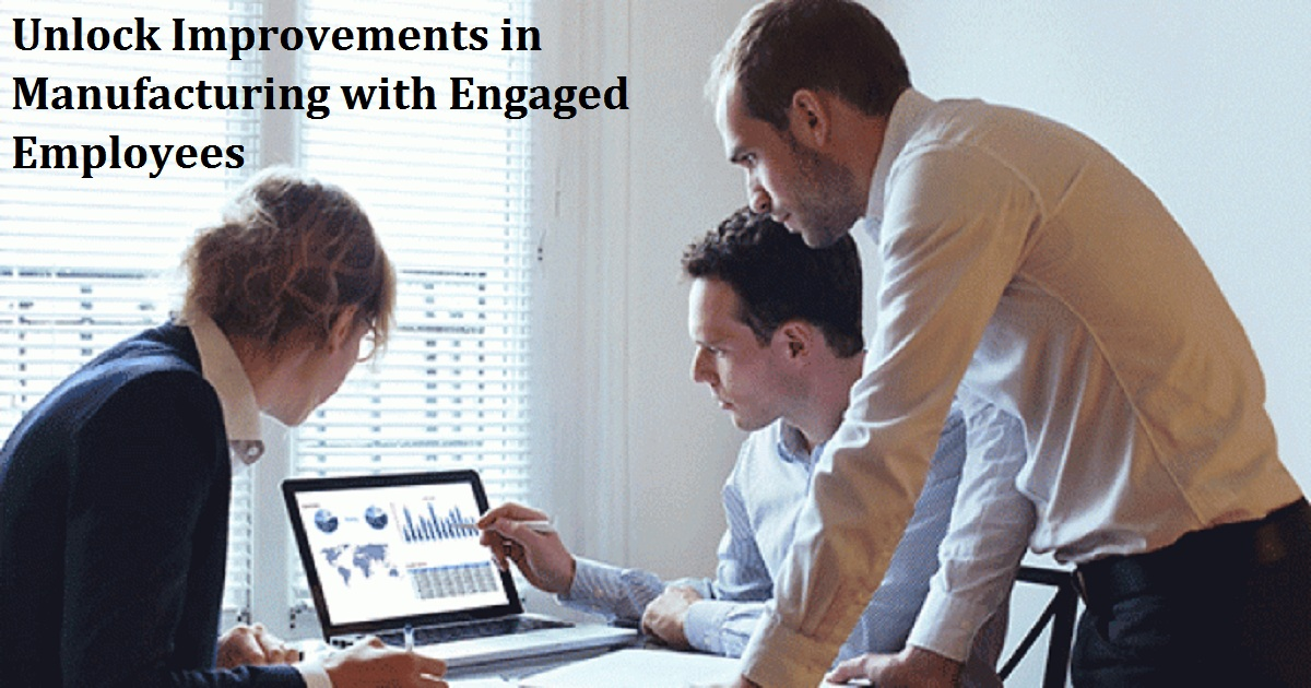 Unlock Improvements in Manufacturing with Engaged Employees