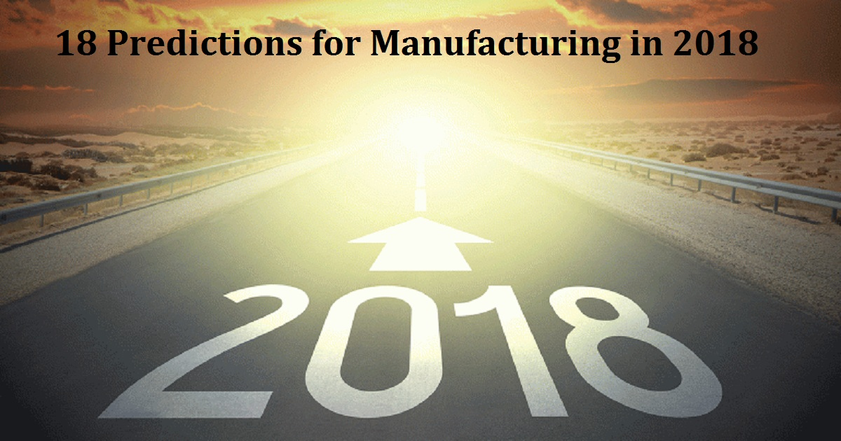 18 Predictions for Manufacturing in 2018