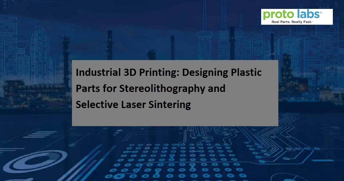 Industrial 3D Printing: Designing Plastic Parts for Stereo lithography and Selective Laser Sintering