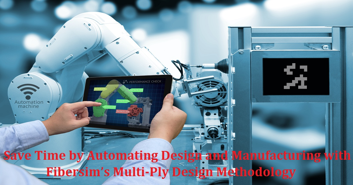 Save Time by Automating Design and Manufacturing with Fibersim's Multi-Ply Design Methodology