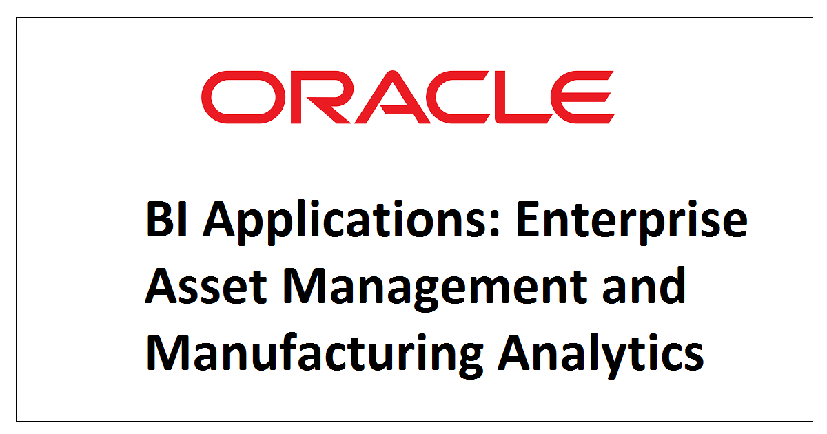 BI Applications: Enterprise Asset Management and Manufacturing Analytics