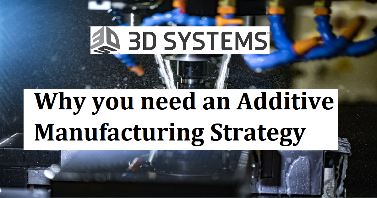 Why you need an Additive Manufacturing Strategy