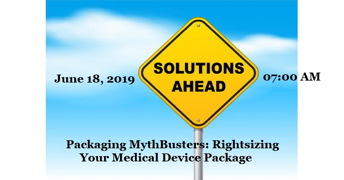 Packaging MythBusters: Rightsizing Your Medical Device Package