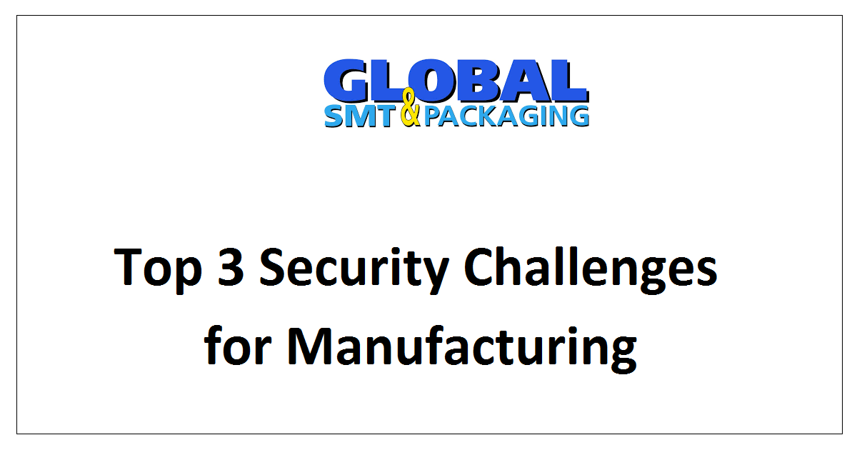Top 3 Security Challenges for Manufacturing