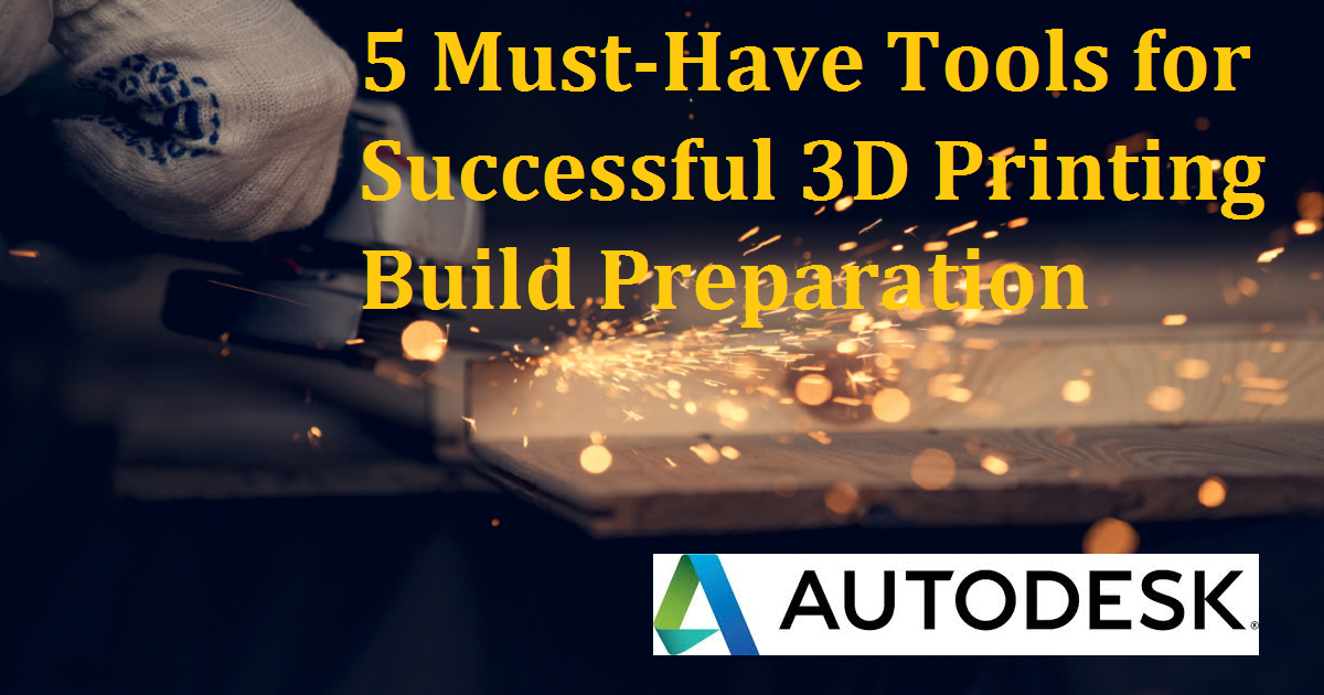 5 Must-Have Tools for Successful 3D Printing Build Preparation